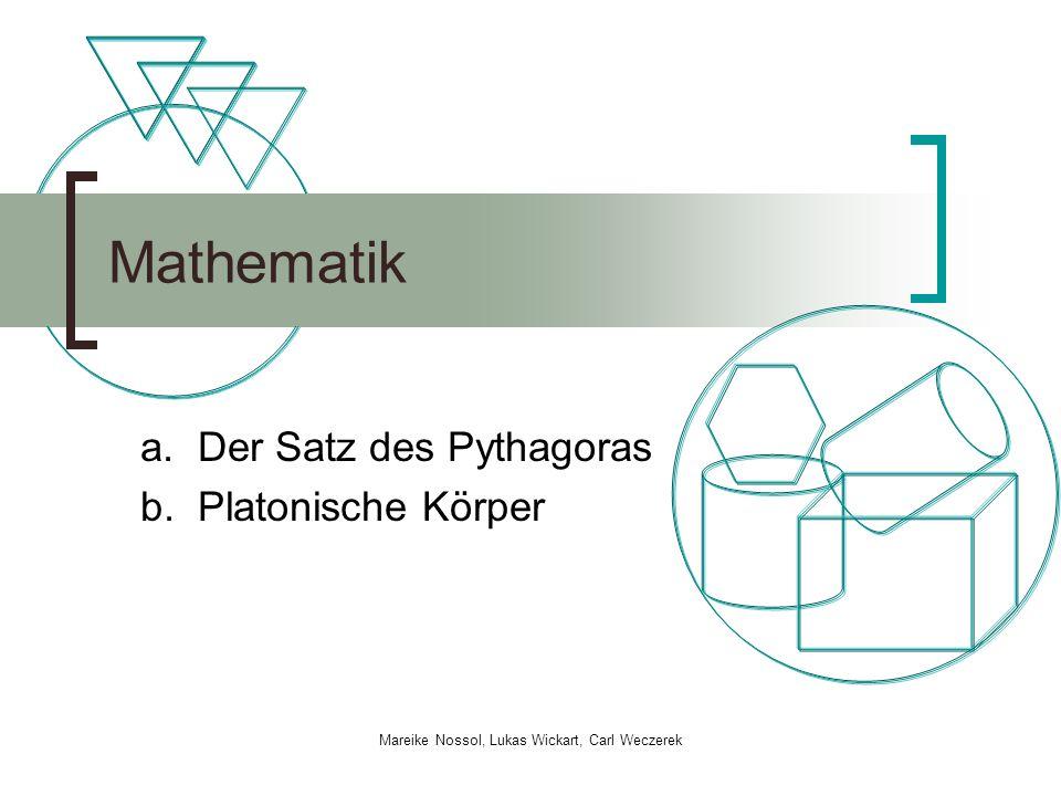 a. Der Satz des Pythagoras b. Platonische Körper