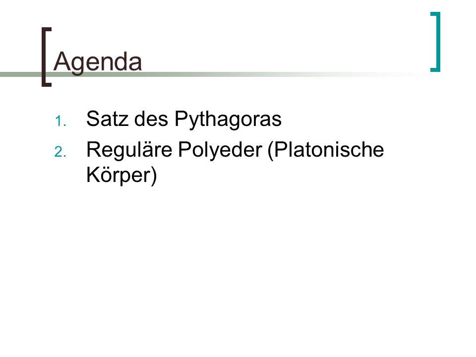 Agenda Satz des Pythagoras Reguläre Polyeder (Platonische Körper)