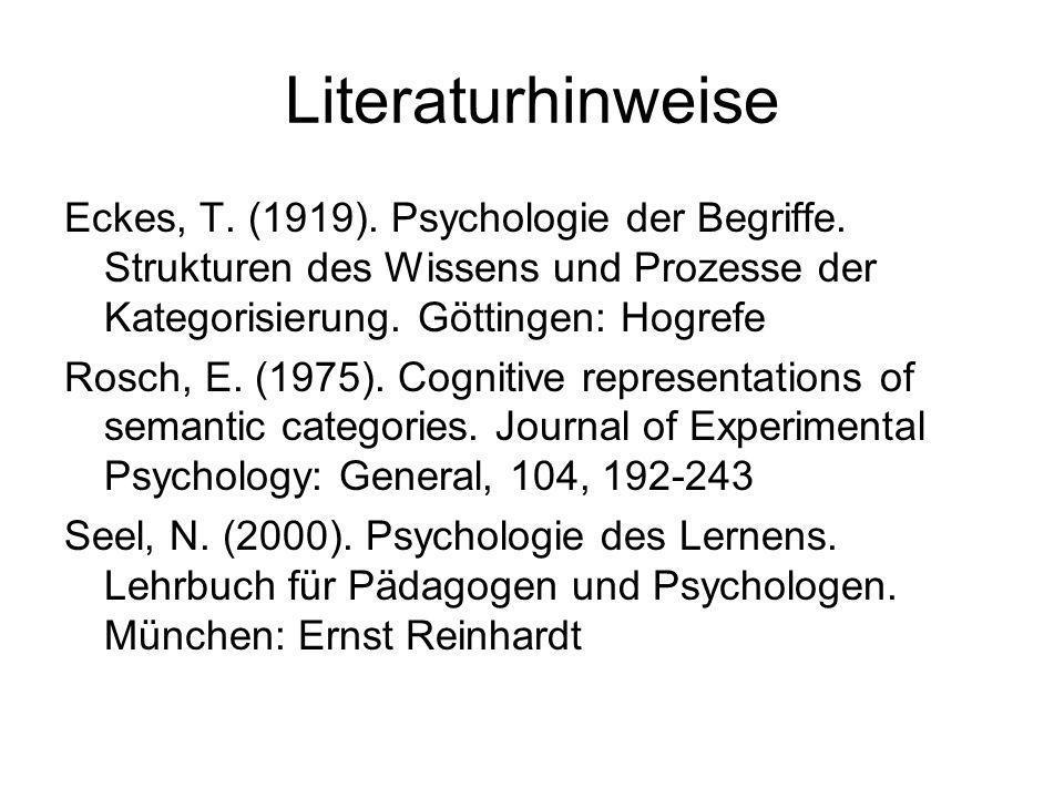 Literaturhinweise Eckes, T. (1919). Psychologie der Begriffe. Strukturen des Wissens und Prozesse der Kategorisierung. Göttingen: Hogrefe.