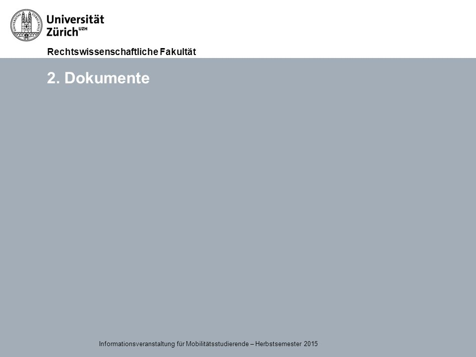 2. Dokumente 15.09.2015 Informationsveranstaltung für Mobilitätsstudierende – Herbstsemester 2015
