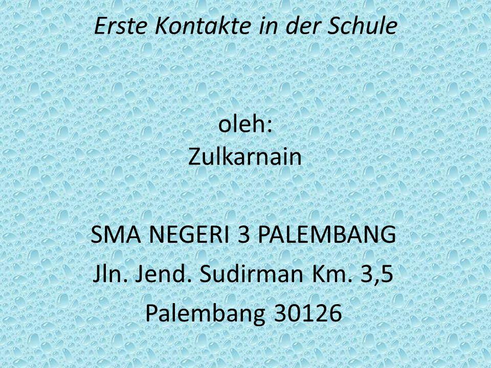 Erste Kontakte in der Schule oleh: Zulkarnain