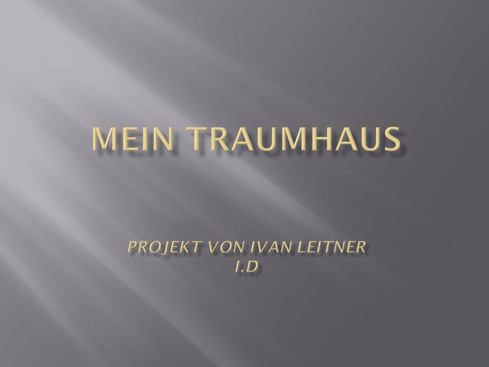 Mein Traumhaus Projekt von Ivan Leitner I.D