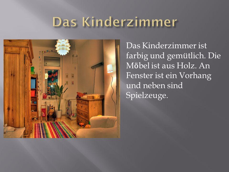 Das Kinderzimmer Das Kinderzimmer ist farbig und gemütlich.