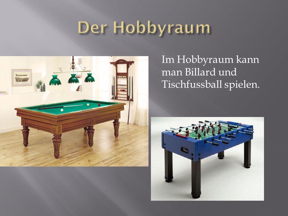 Der Hobbyraum Im Hobbyraum kann man Billard und Tischfussball spielen.
