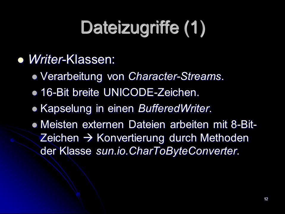 Dateizugriffe (1) Writer-Klassen: Verarbeitung von Character-Streams.