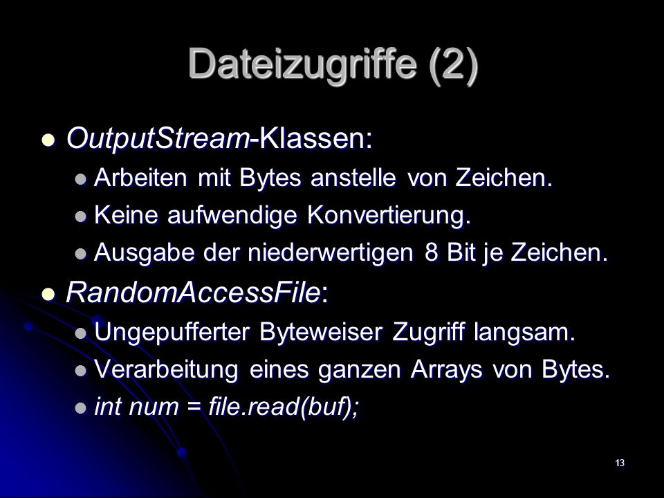 Dateizugriffe (2) OutputStream-Klassen: RandomAccessFile:
