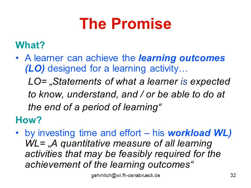 The Promise What A learner can achieve the learning outcomes (LO) designed for a learning activity…