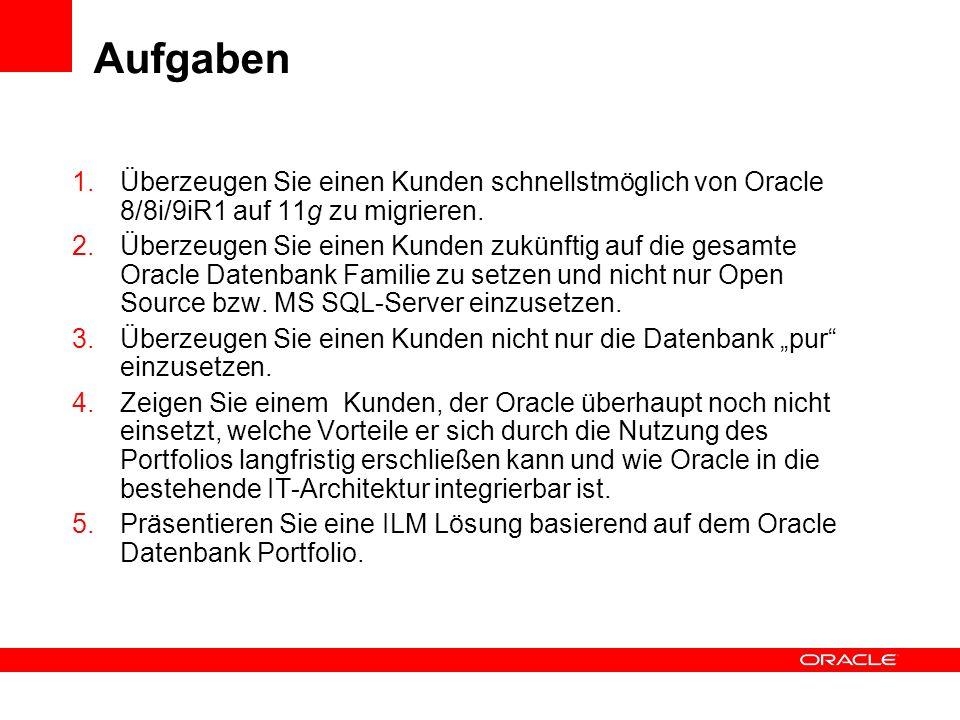 Aufgaben Überzeugen Sie einen Kunden schnellstmöglich von Oracle 8/8i/9iR1 auf 11g zu migrieren.