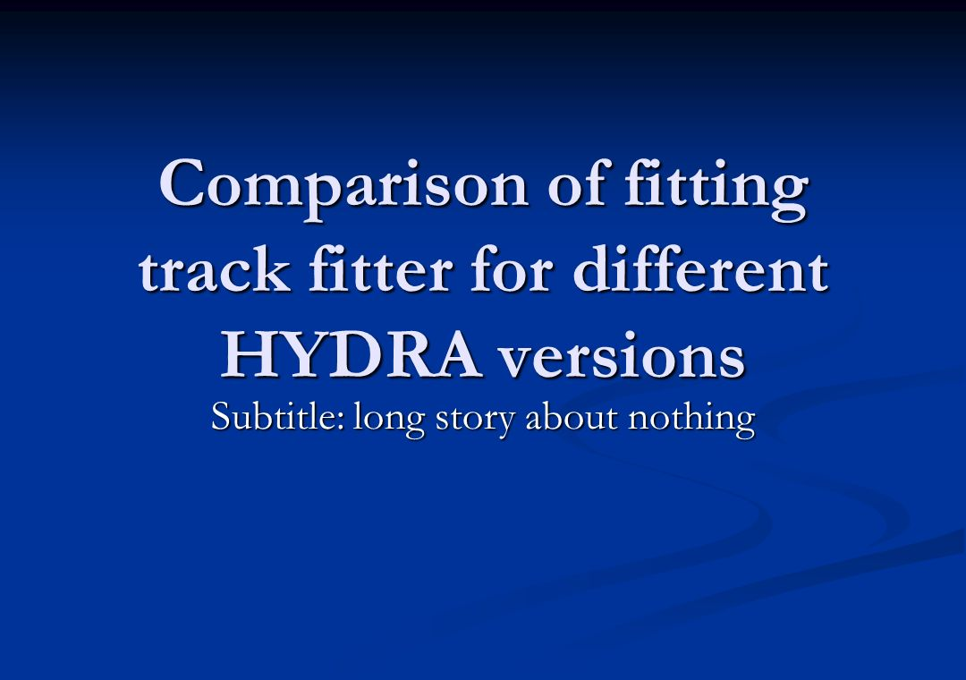 Comparison of fitting track fitter for different HYDRA versions
