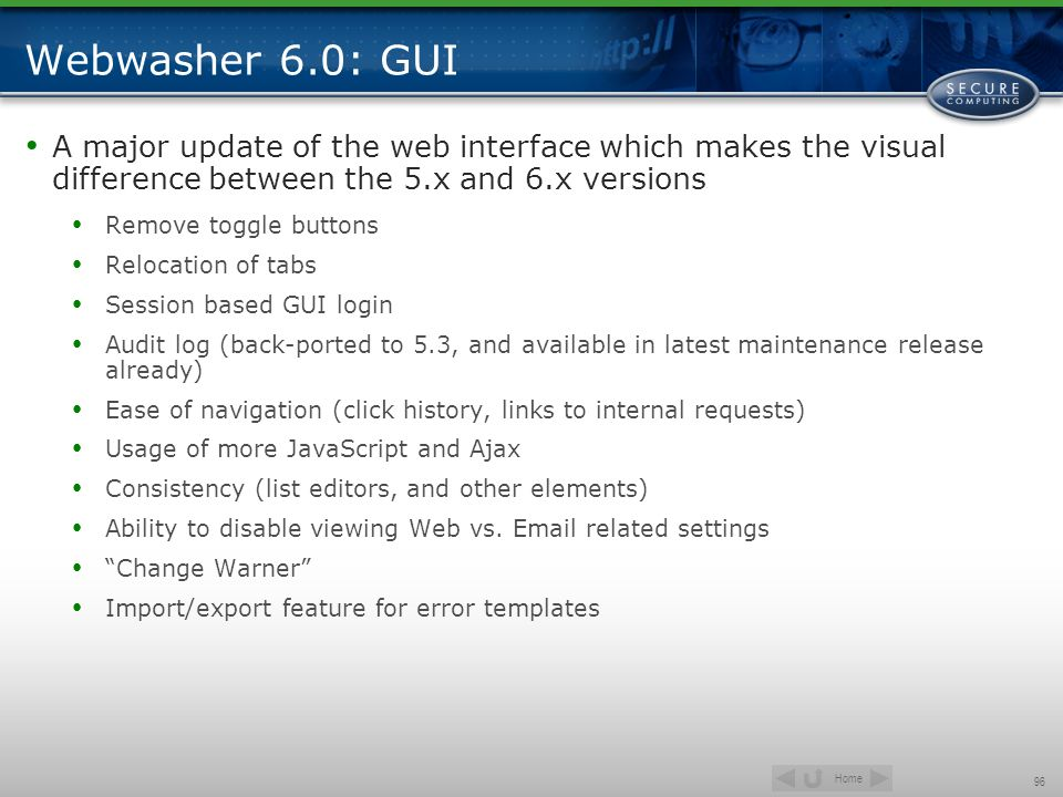 Webwasher 6.0: GUI A major update of the web interface which makes the visual difference between the 5.x and 6.x versions.