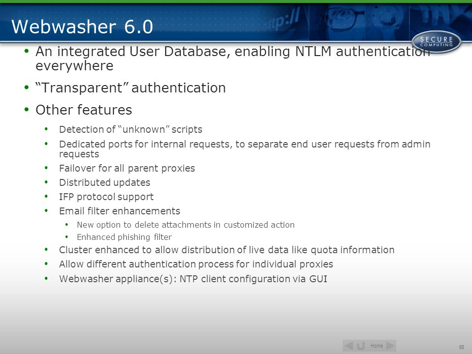 Webwasher 6.0 An integrated User Database, enabling NTLM authentication everywhere. Transparent authentication.