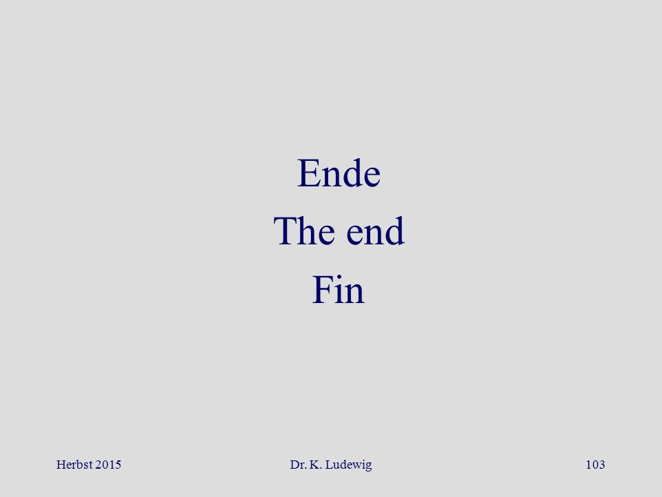 Ende The end Fin Herbst 2015 Dr. K. Ludewig