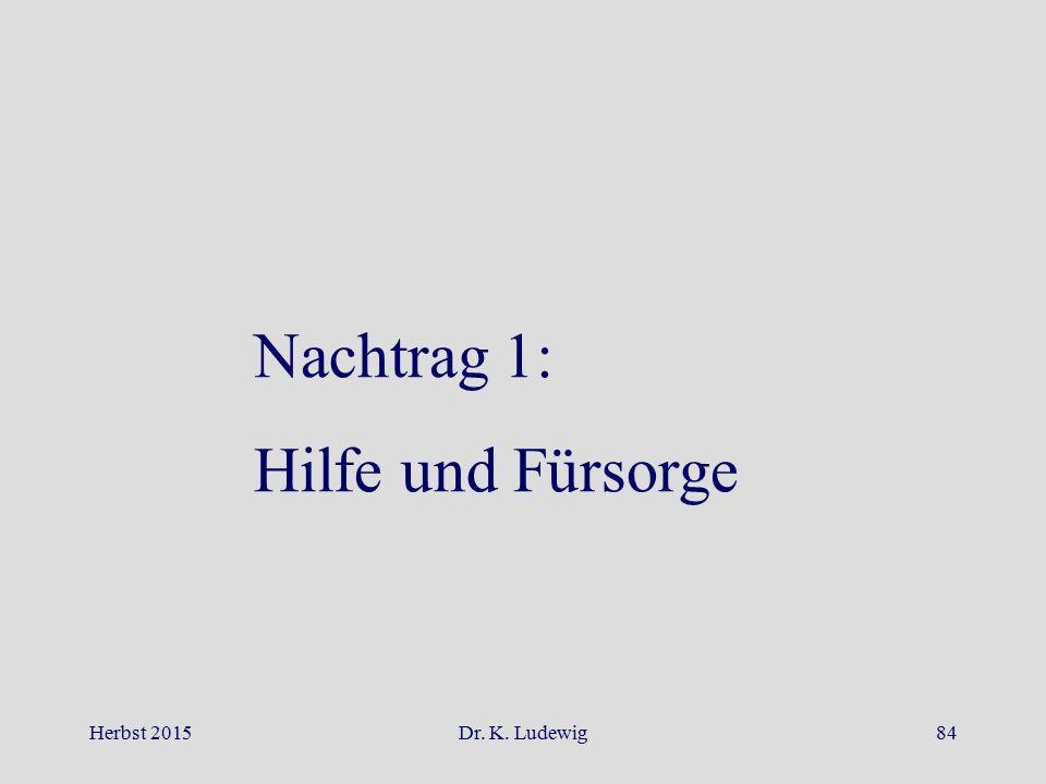Nachtrag 1: Hilfe und Fürsorge Herbst 2015 Dr. K. Ludewig