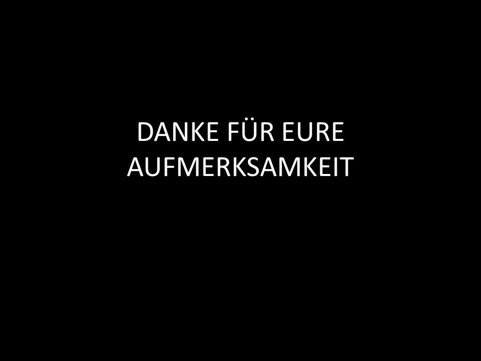 DANKE FÜR EURE AUFMERKSAMKEIT