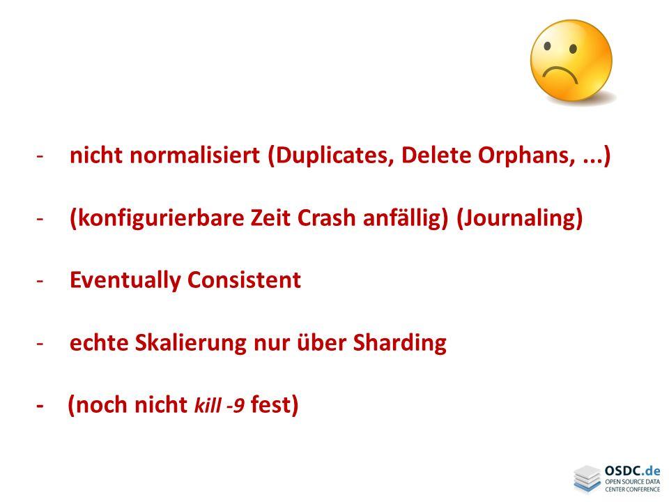 nicht normalisiert (Duplicates, Delete Orphans, ...)