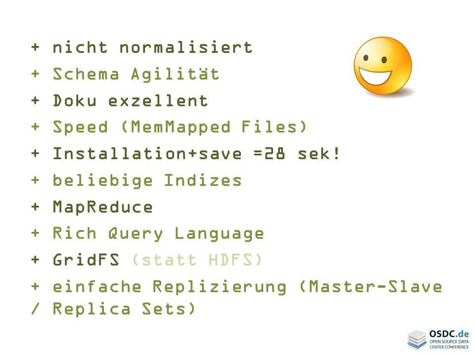+ nicht normalisiert + Schema Agilität. + Doku exzellent. + Speed (MemMapped Files) + Installation+save =28 sek!