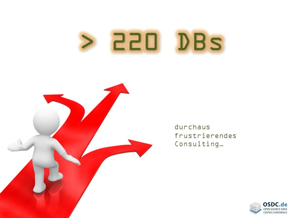> 220 DBs durchaus frustrierendes Consulting…