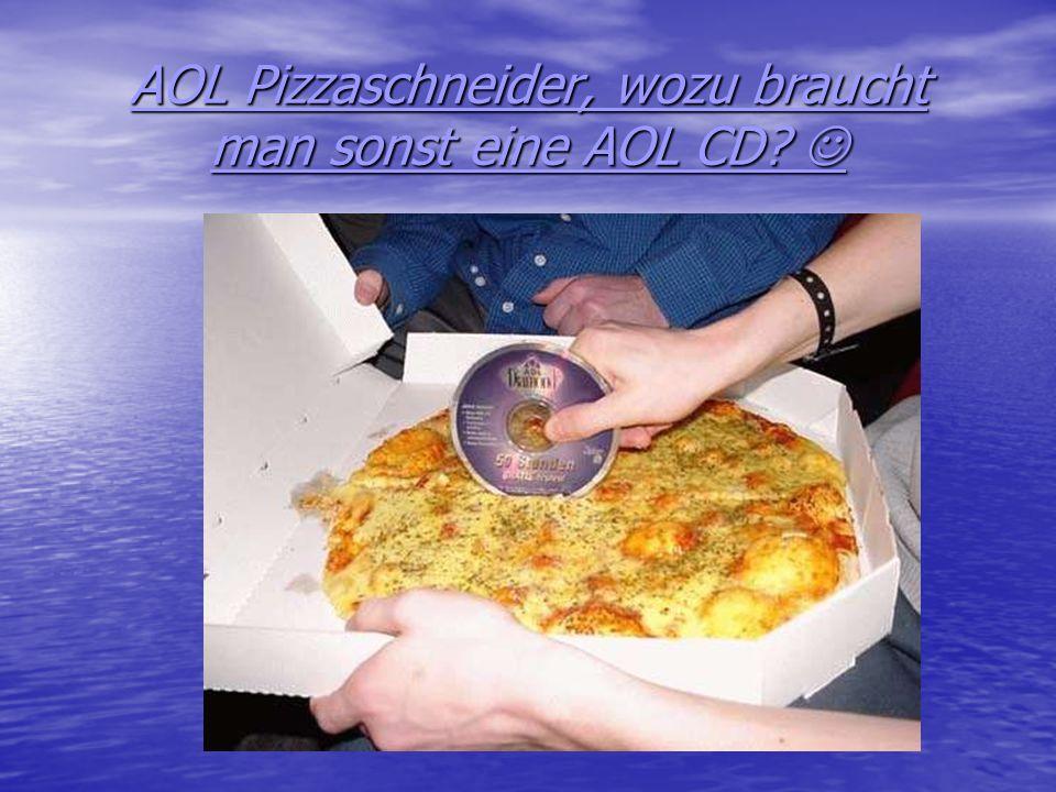 AOL Pizzaschneider, wozu braucht man sonst eine AOL CD 