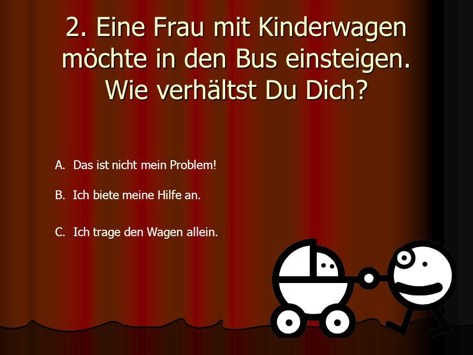 2. Eine Frau mit Kinderwagen möchte in den Bus einsteigen