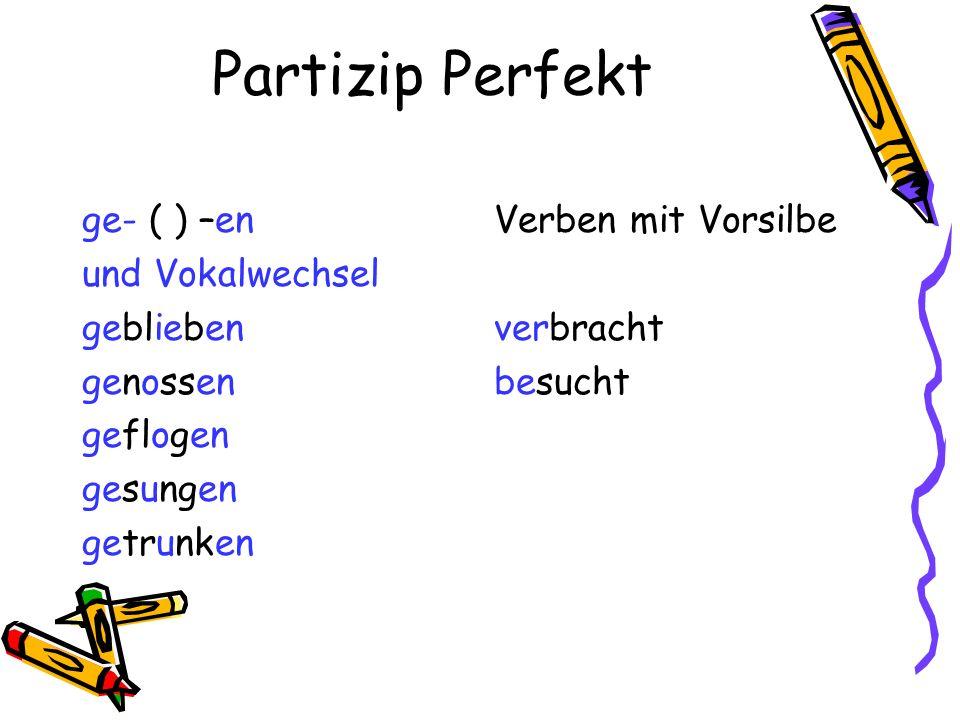 Partizip Perfekt ge- ( ) –en und Vokalwechsel geblieben genossen