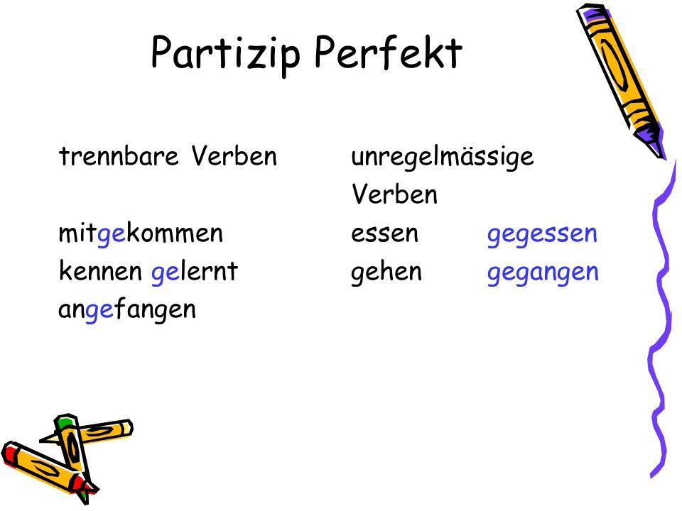 Partizip Perfekt trennbare Verben mitgekommen kennen gelernt