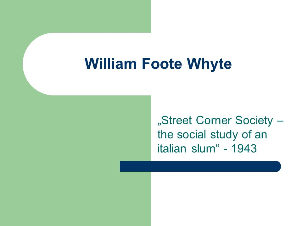"""Street Corner Society – the social study of an italian slum"