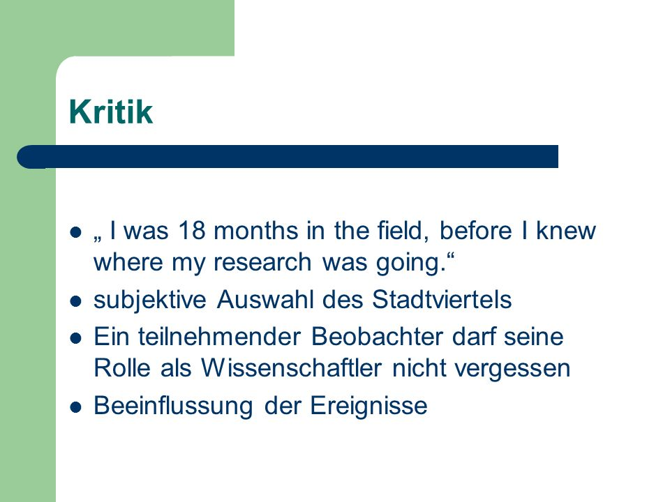 "Kritik "" I was 18 months in the field, before I knew where my research was going. subjektive Auswahl des Stadtviertels."