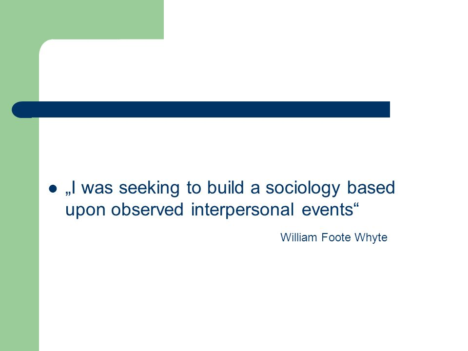 """I was seeking to build a sociology based upon observed interpersonal events"