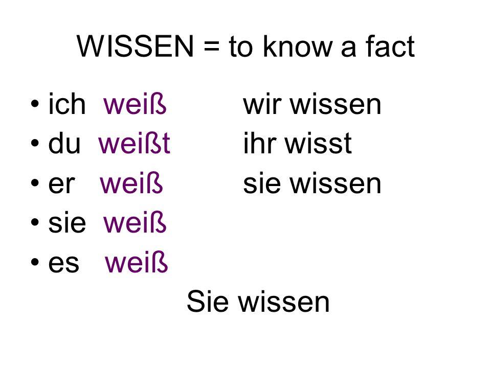 WISSEN = to know a fact ich weiß wir wissen. du weißt ihr wisst. er weiß sie wissen.