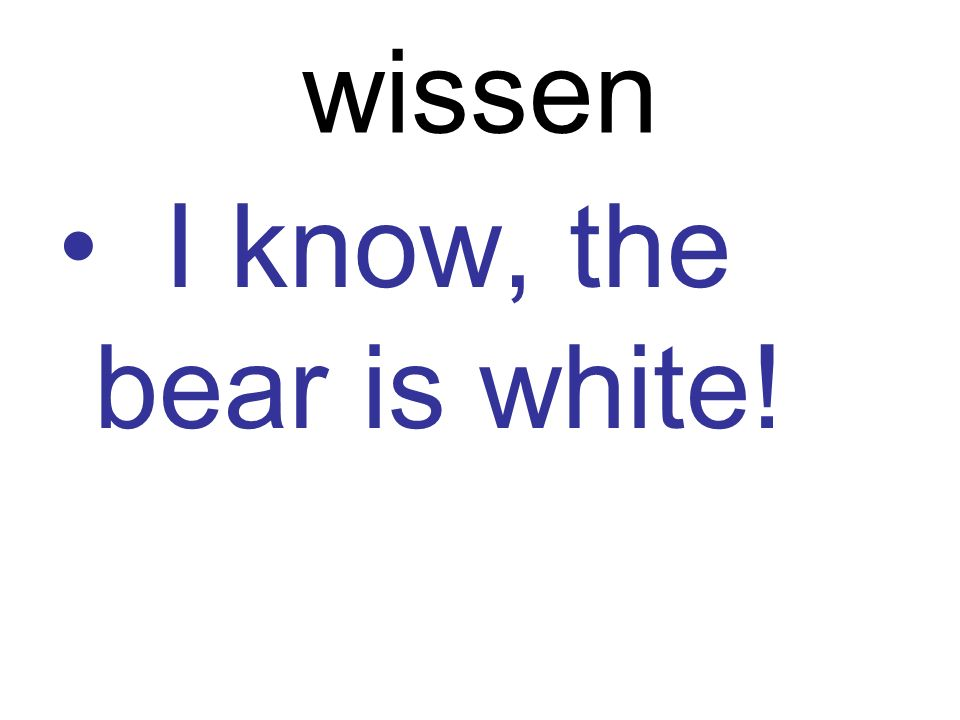 wissen I know, the bear is white!