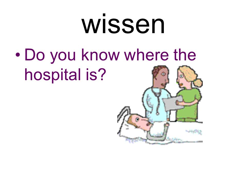 wissen Do you know where the hospital is