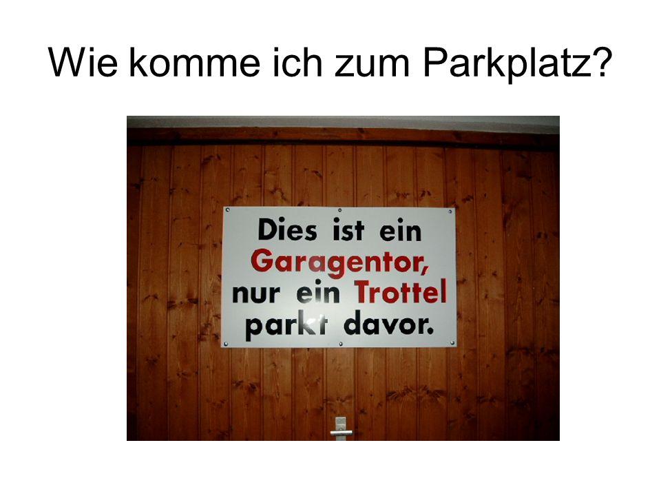Wie komme ich zum Parkplatz