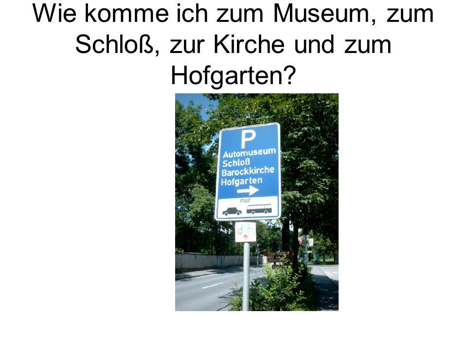 Wie komme ich zum Museum, zum Schloß, zur Kirche und zum Hofgarten