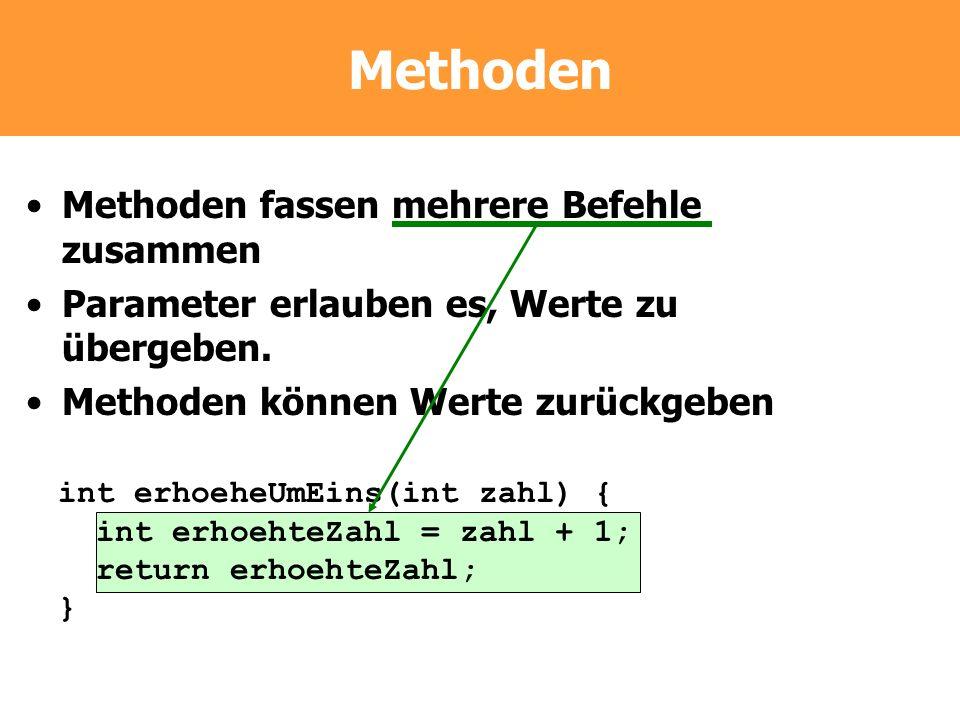 Methoden Methoden fassen mehrere Befehle zusammen
