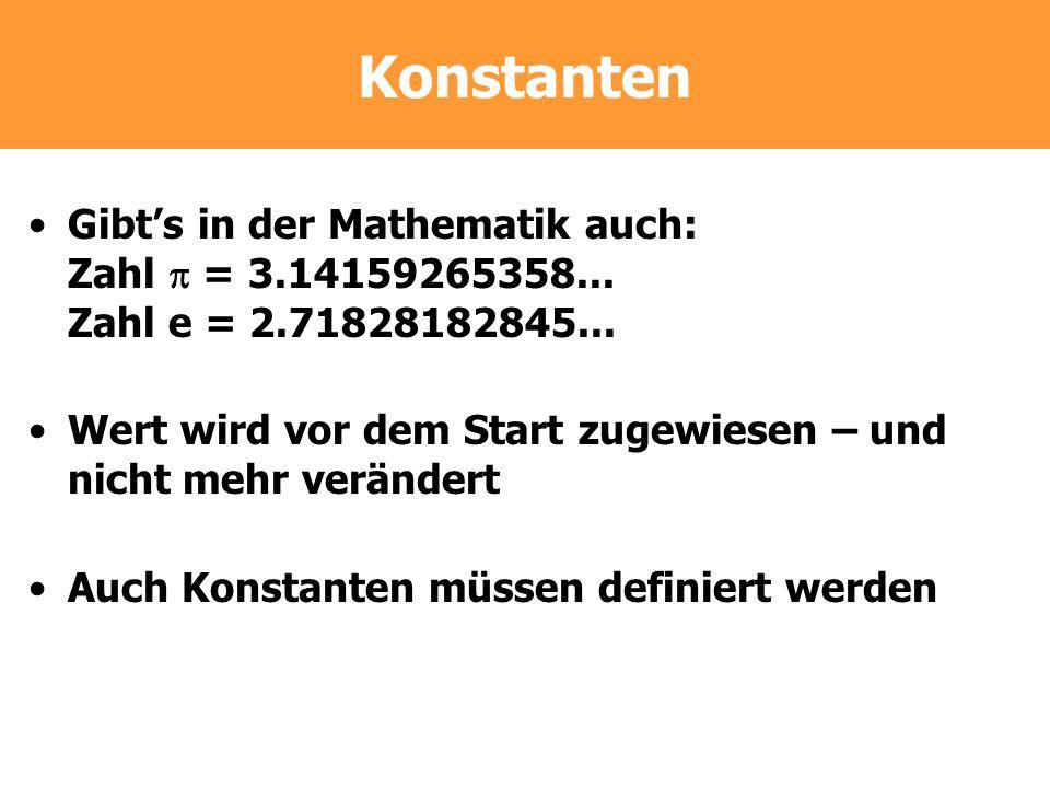 Konstanten Gibt's in der Mathematik auch: Zahl  = 3.14159265358... Zahl e = 2.71828182845...
