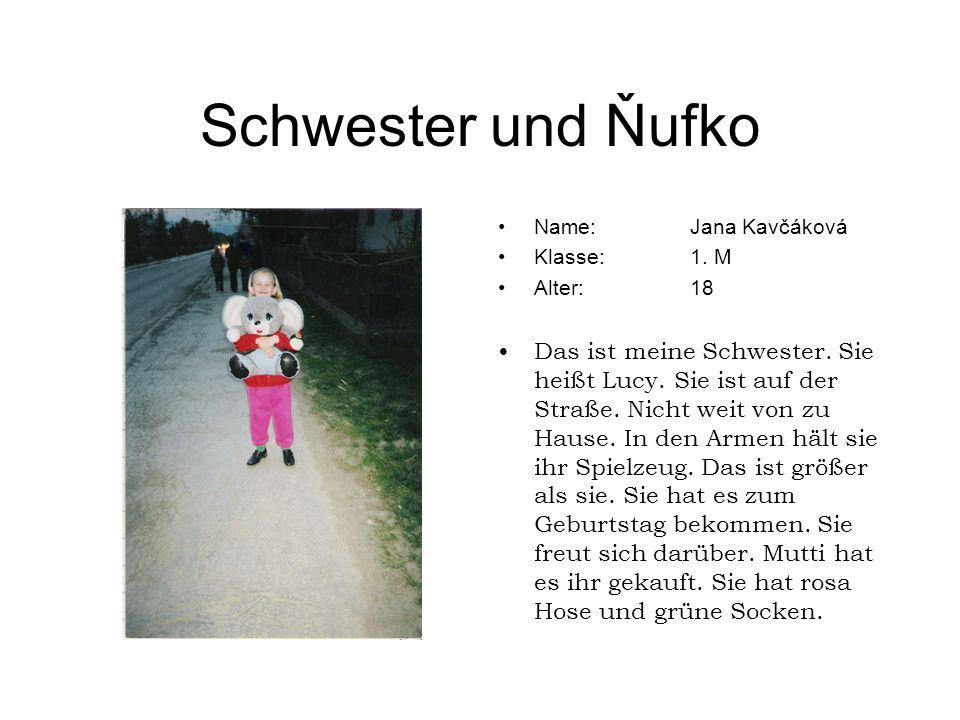 Schwester und Ňufko Name: Jana Kavčáková. Klasse: 1. M. Alter: 18.