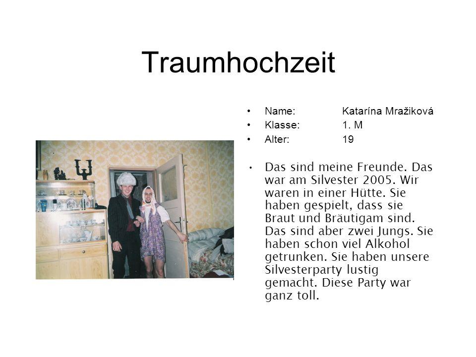 Traumhochzeit Name: Katarína Mražiková. Klasse: 1. M. Alter: 19.