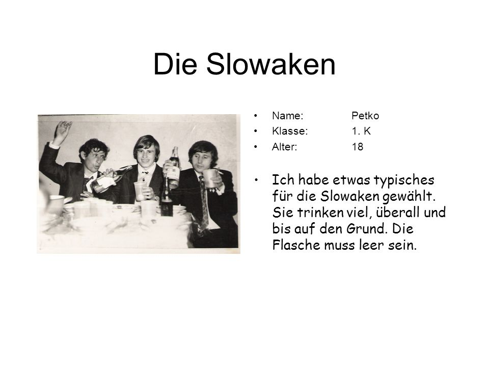 Die Slowaken Name: Petko. Klasse: 1. K. Alter: 18.