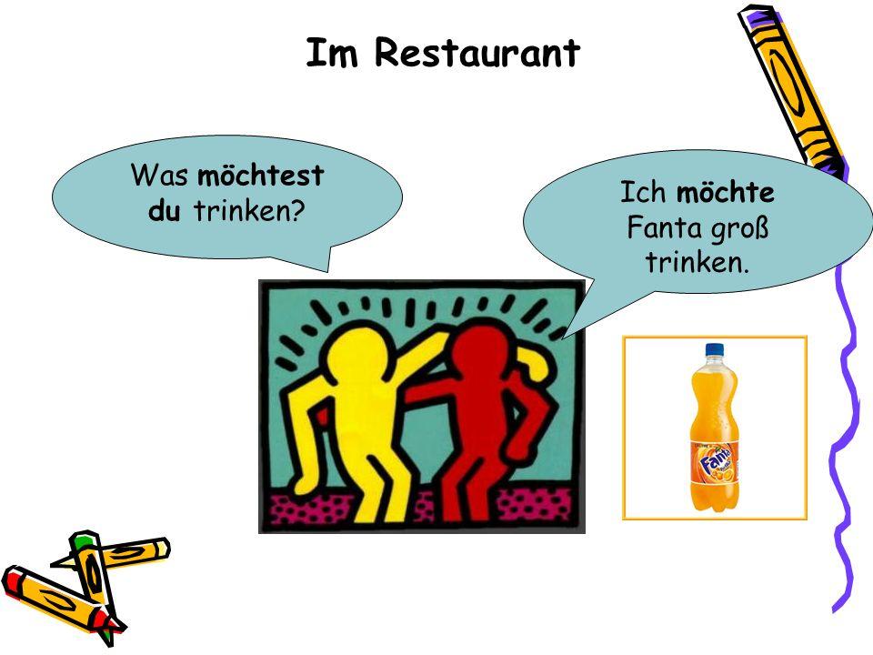 Im Restaurant Was möchtest du trinken Ich möchte Fanta groß trinken.