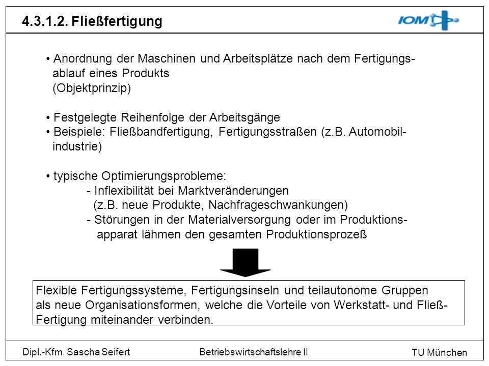4.3.1.2. Fließfertigung Anordnung der Maschinen und Arbeitsplätze nach dem Fertigungs- ablauf eines Produkts.
