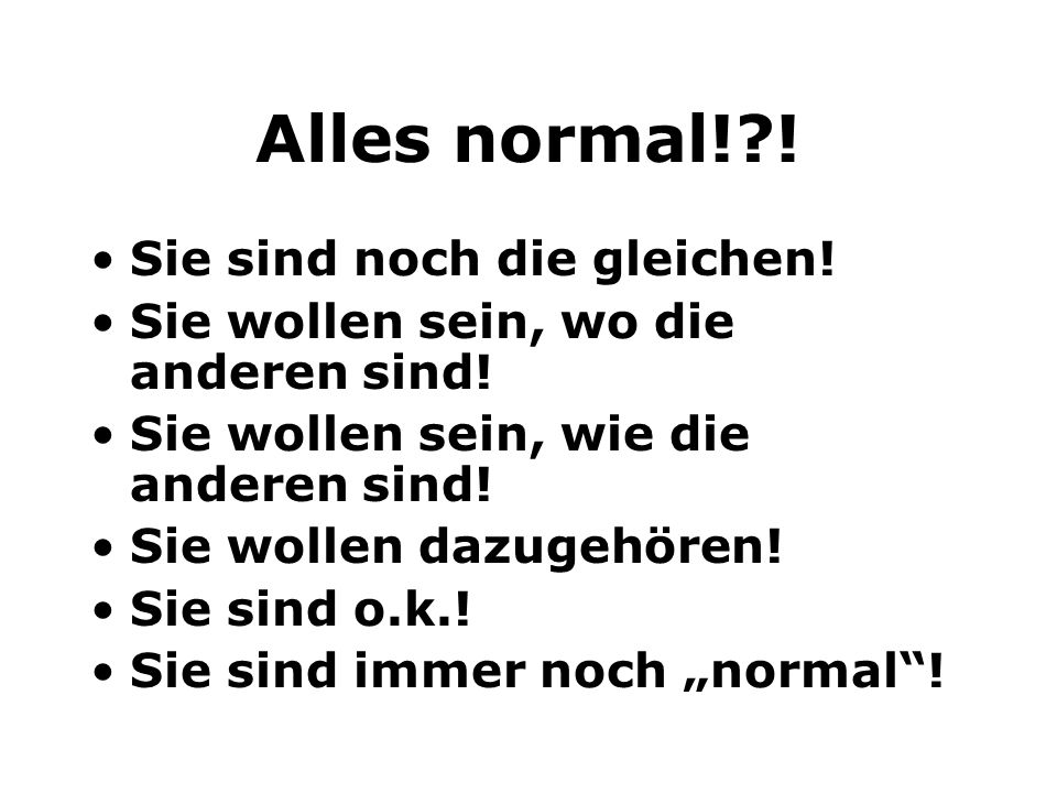 Alles normal! ! Sie sind noch die gleichen!