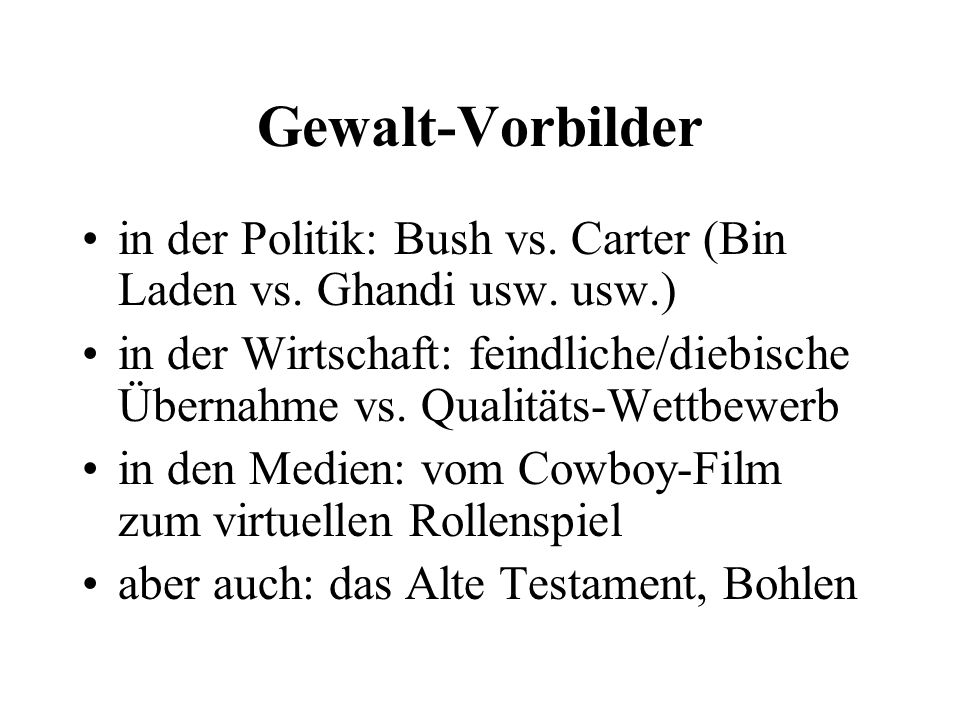 Gewalt-Vorbilder in der Politik: Bush vs. Carter (Bin Laden vs. Ghandi usw. usw.)