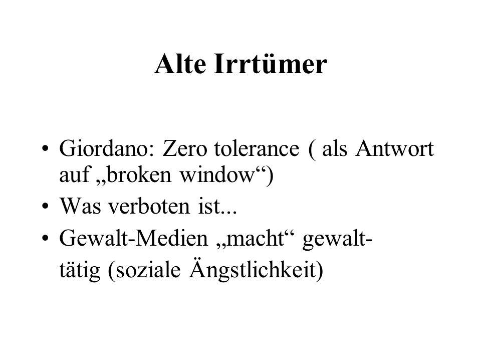 """Alte Irrtümer Giordano: Zero tolerance ( als Antwort auf """"broken window ) Was verboten ist... Gewalt-Medien """"macht gewalt-"""