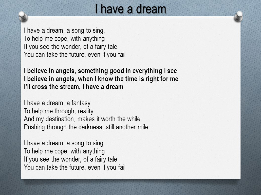 I have a dream I have a dream, a song to sing,