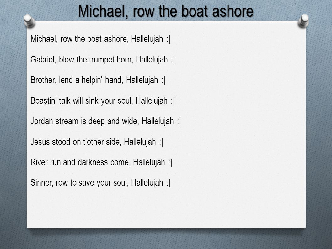 Michael, row the boat ashore