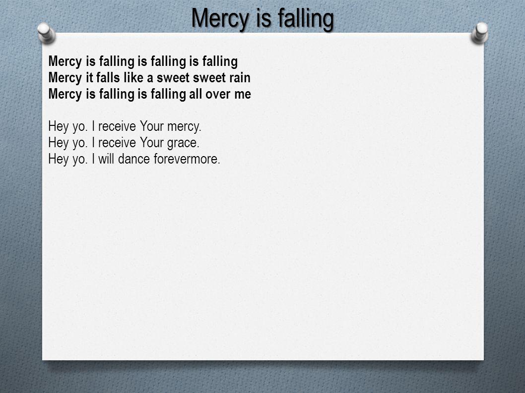 Mercy is falling Mercy is falling is falling is falling