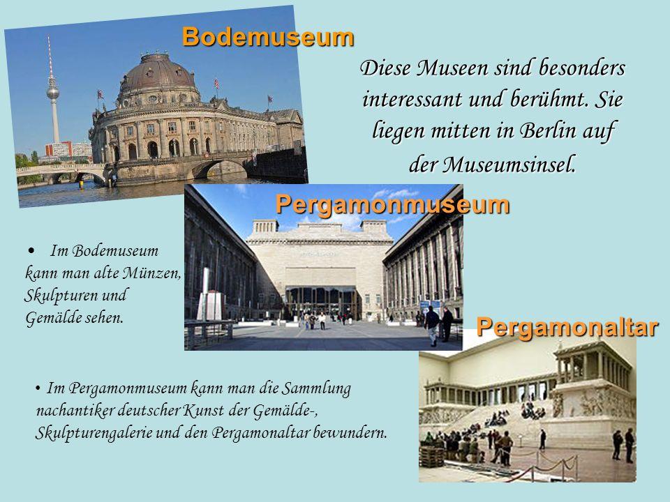 BodemuseumDiese Museen sind besonders interessant und berühmt. Sie liegen mitten in Berlin auf der Museumsinsel.