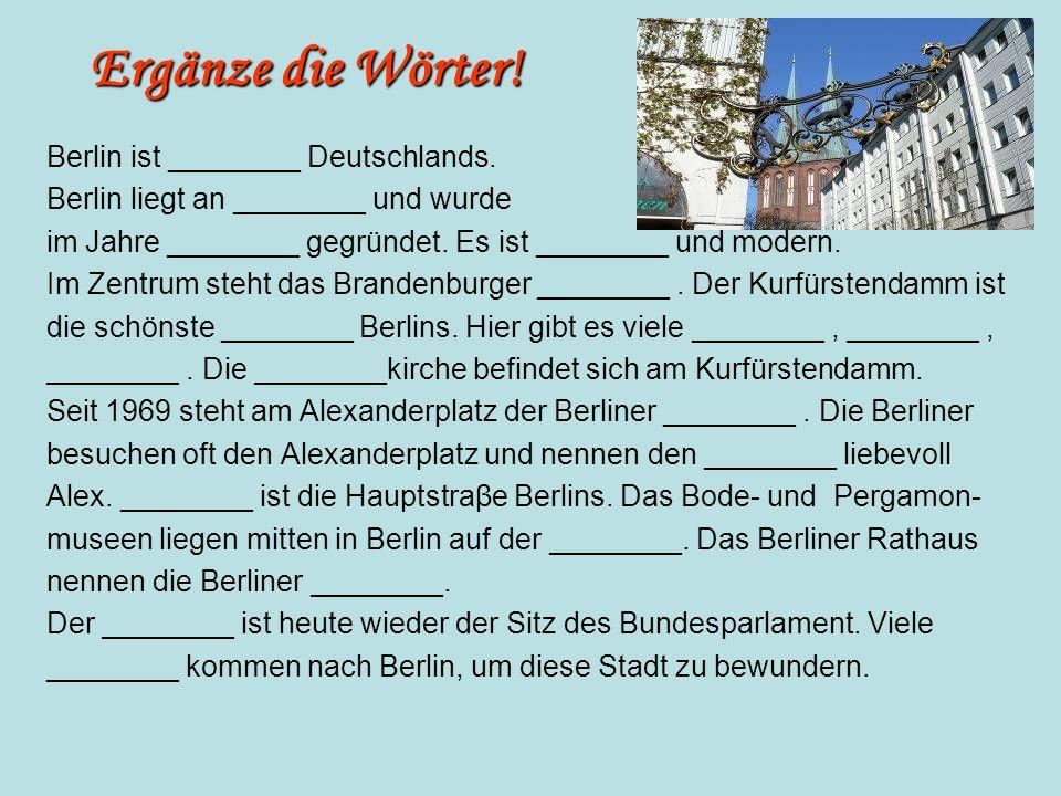 Ergänze die Wörter! Berlin ist ________ Deutschlands.