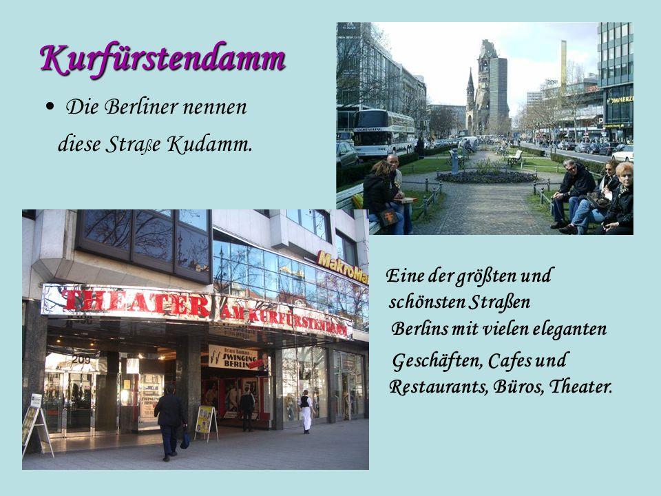 Kurfürstendamm Die Berliner nennen diese Straße Kudamm.
