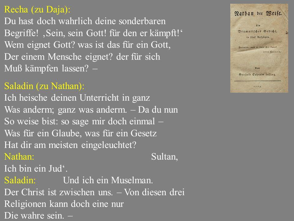 Recha (zu Daja): Du hast doch wahrlich deine sonderbaren. Begriffe! 'Sein, sein Gott! für den er kämpft!'